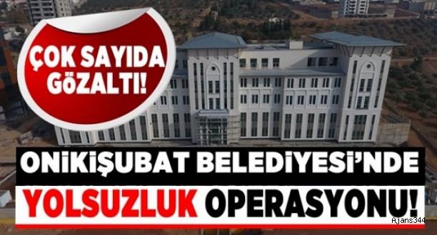 Onikişubat Belediyesine Yolsuzluk Operasyonu!